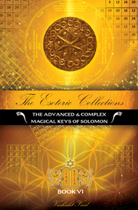 Book cover for The Esoteric Collections Book 6: The Advanced Complex Magical Keys of Solomon by Vashisht Vaid