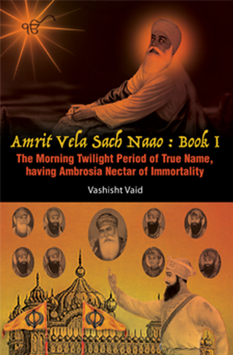 Book cover of Amrit Vela Sach Naao: Book 1 The Morning Twighlight Period of True Name, having Ambrosia Nectar of Immortality by Vashisht Vaid